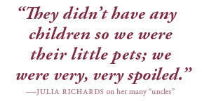 They didn't have any children so we were their little pets; we were very, very spoiled. Julia Richards quote.